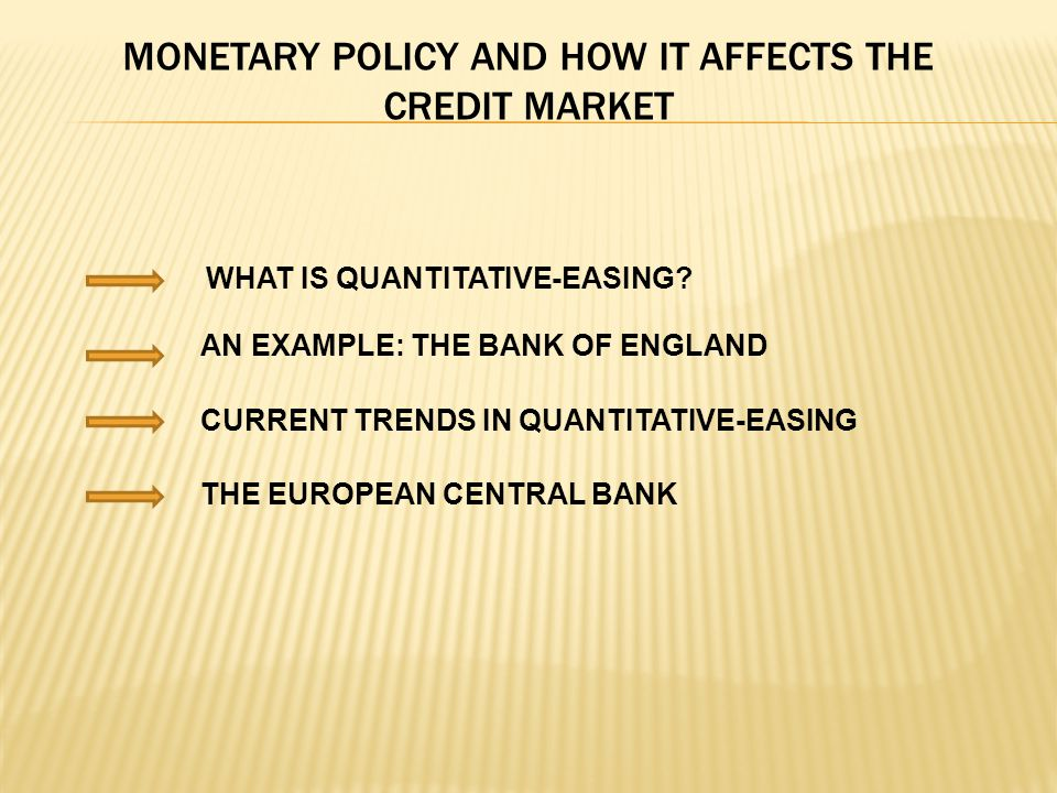 MONETARY POLICY AND HOW IT AFFECTS THE CREDIT MARKET WHAT IS QUANTITATIVE-EASING.