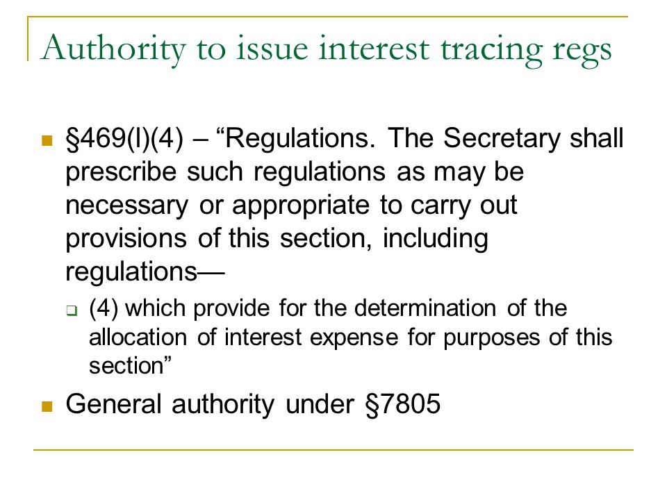 "Authority to issue interest tracing regs §469(l)(4) – ""Regulations. The Secretary shall prescribe such regulations as may be necessary or appropriate"