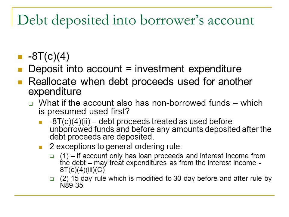 Debt deposited into borrower's account -8T(c)(4) Deposit into account = investment expenditure Reallocate when debt proceeds used for another expendit