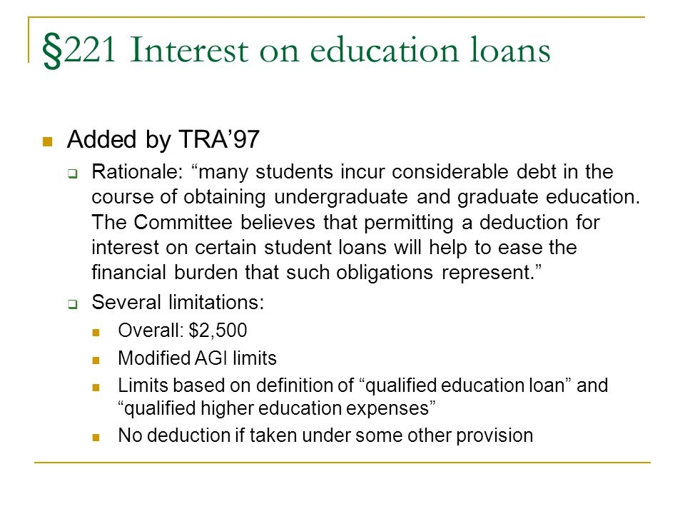 "§221 Interest on education loans Added by TRA'97  Rationale: ""many students incur considerable debt in the course of obtaining undergraduate and grad"