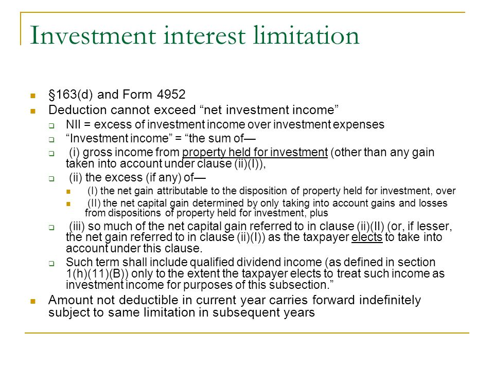 "Investment interest limitation §163(d) and Form 4952 Deduction cannot exceed ""net investment income""  NII = excess of investment income over investme"