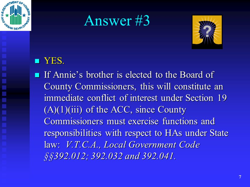 6 Illustration #3 Anxious Annie, the Reagan County, Texas HA Executive Director, is worried that if her brother wins election to the Board of County Commissioners there will be an actual or perceived conflict of interest.