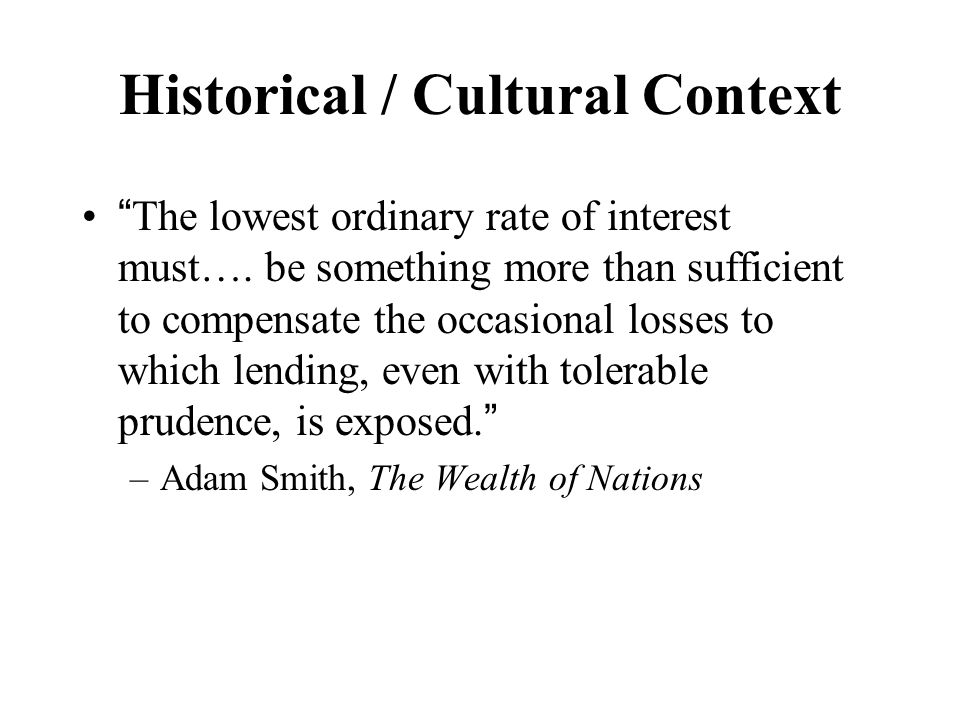 """Historical / Cultural Context """"The lowest ordinary rate of interest must…. be something more than sufficient to compensate the occasional losses to wh"""
