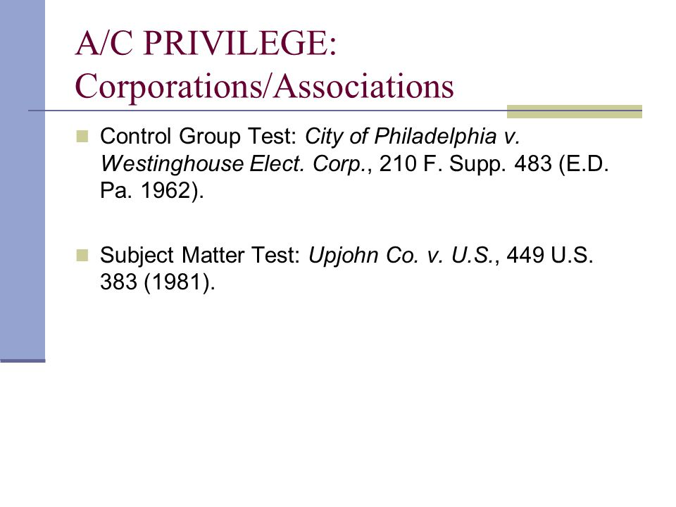 A/C PRIVILEGE: Corporations/Associations Control Group Test: City of Philadelphia v.