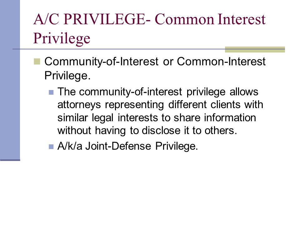 A/C PRIVILEGE- Common Interest Privilege Community-of-Interest or Common-Interest Privilege.