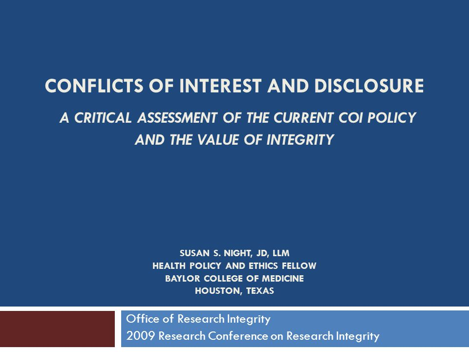CONFLICTS OF INTEREST AND DISCLOSURE A CRITICAL ASSESSMENT OF THE CURRENT COI POLICY AND THE VALUE OF INTEGRITY SUSAN S.