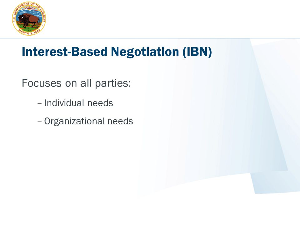 Interest-Based Negotiation (IBN) Focuses on all parties: –Individual needs –Organizational needs