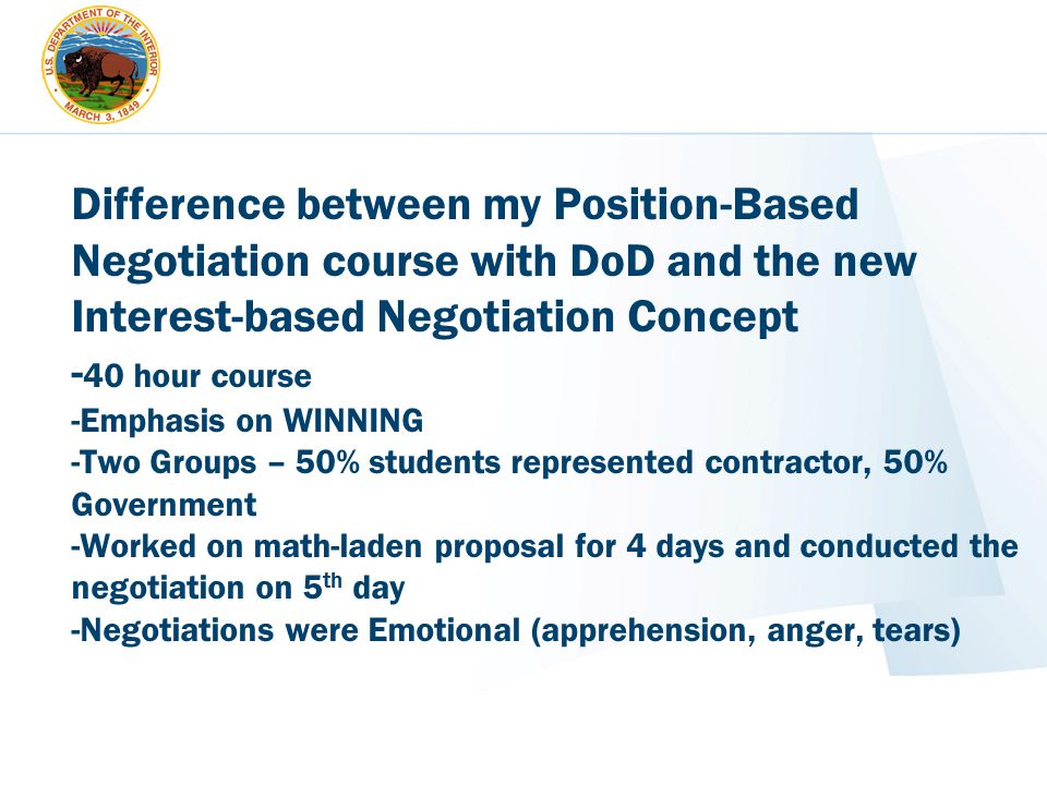 Difference between my Position-Based Negotiation course with DoD and the new Interest-based Negotiation Concept - 40 hour course -Emphasis on WINNING