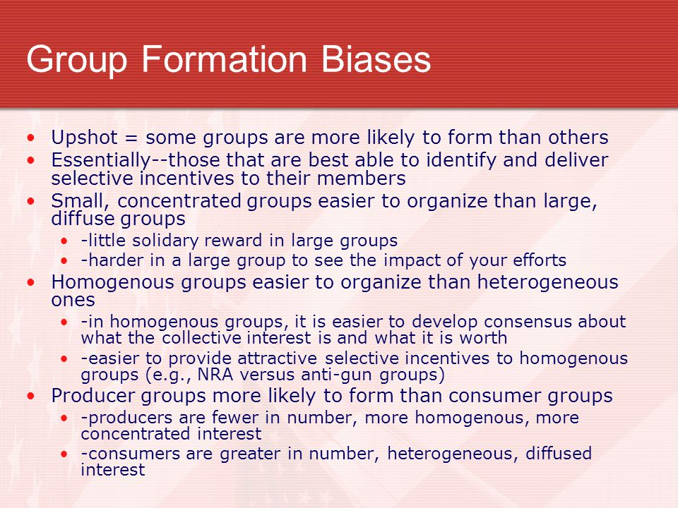 Group Formation Biases Upshot = some groups are more likely to form than others Essentially--those that are best able to identify and deliver selectiv
