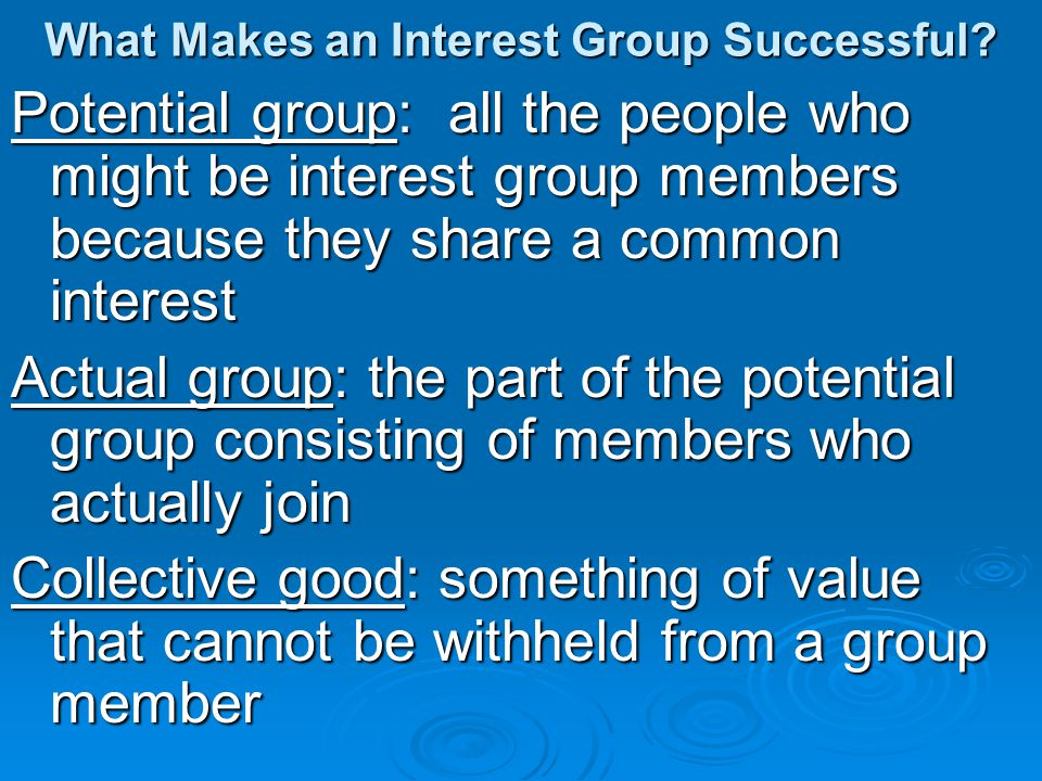 What Makes an Interest Group Successful? Potential group: all the people who might be interest group members because they share a common interest Actu