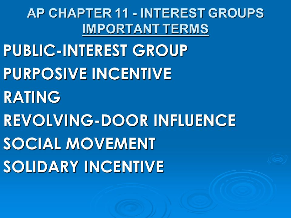 PUBLIC-INTEREST GROUP PURPOSIVE INCENTIVE RATING REVOLVING-DOOR INFLUENCE SOCIAL MOVEMENT SOLIDARY INCENTIVE AP CHAPTER 11 - INTEREST GROUPS IMPORTANT