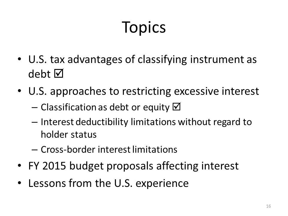Topics U.S. tax advantages of classifying instrument as debt  U.S.