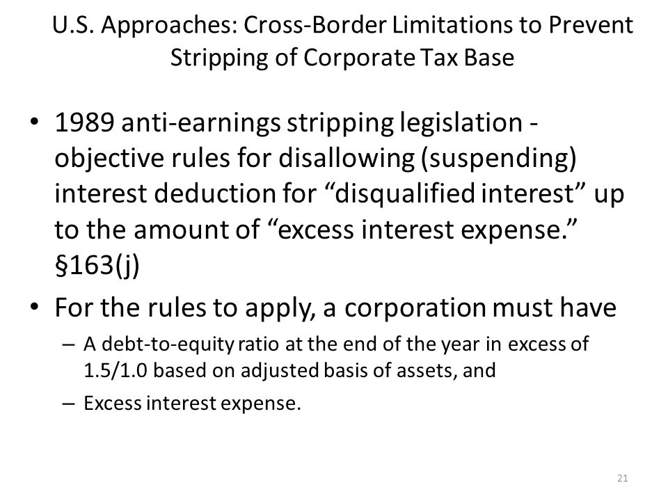 U.S. Approaches: Cross-Border Limitations to Prevent Stripping of Corporate Tax Base 1989 anti-earnings stripping legislation - objective rules for di