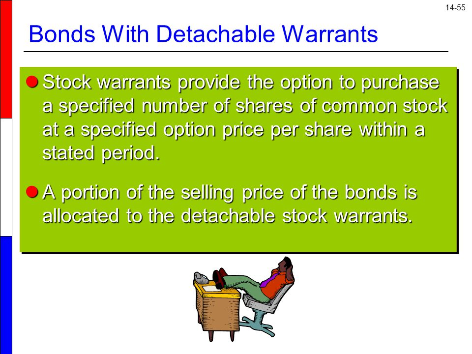 14-55 Bonds With Detachable Warrants Stock warrants provide the option to purchase a specified number of shares of common stock at a specified option price per share within a stated period.