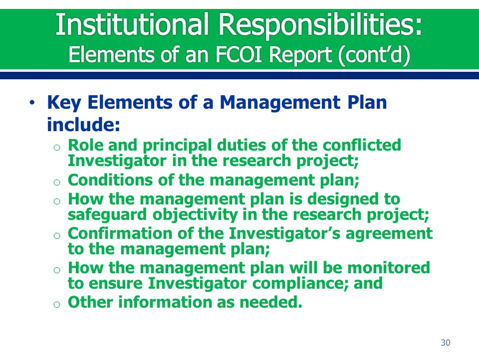Key Elements of a Management Plan include: o Role and principal duties of the conflicted Investigator in the research project; o Conditions of the man