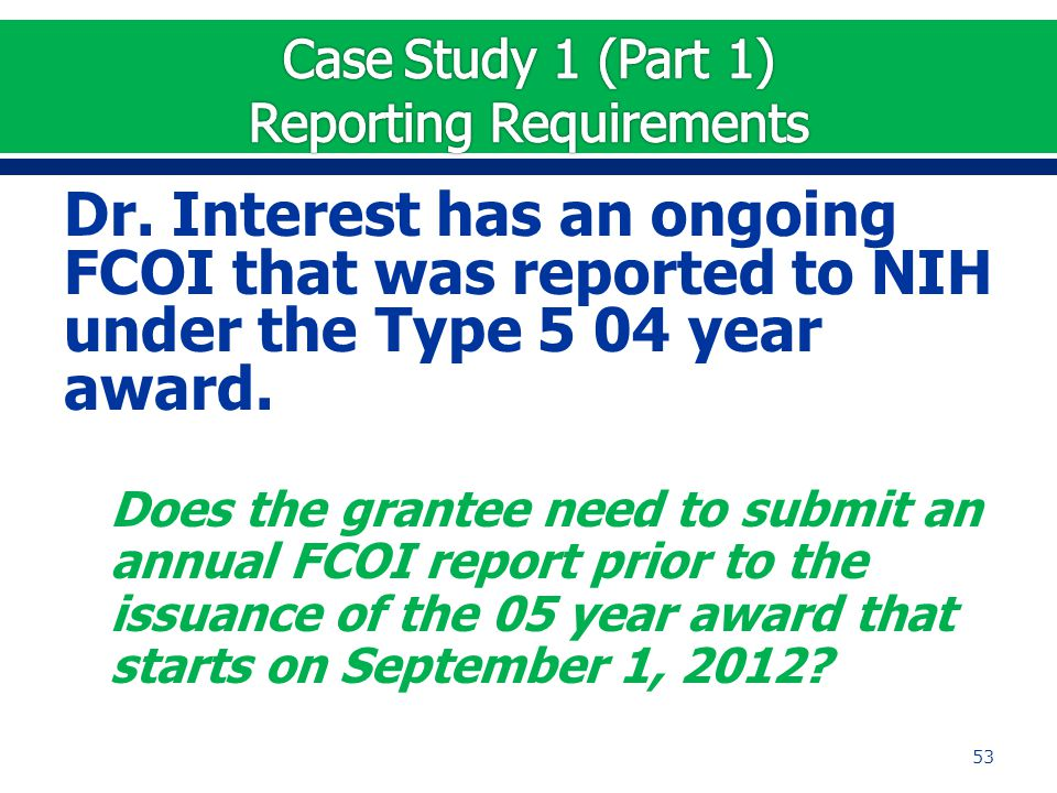 Dr. Interest has an ongoing FCOI that was reported to NIH under the Type 5 04 year award. Does the grantee need to submit an annual FCOI report prior