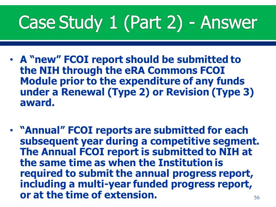 "A ""new"" FCOI report should be submitted to the NIH through the eRA Commons FCOI Module prior to the expenditure of any funds under a Renewal (Type 2)"