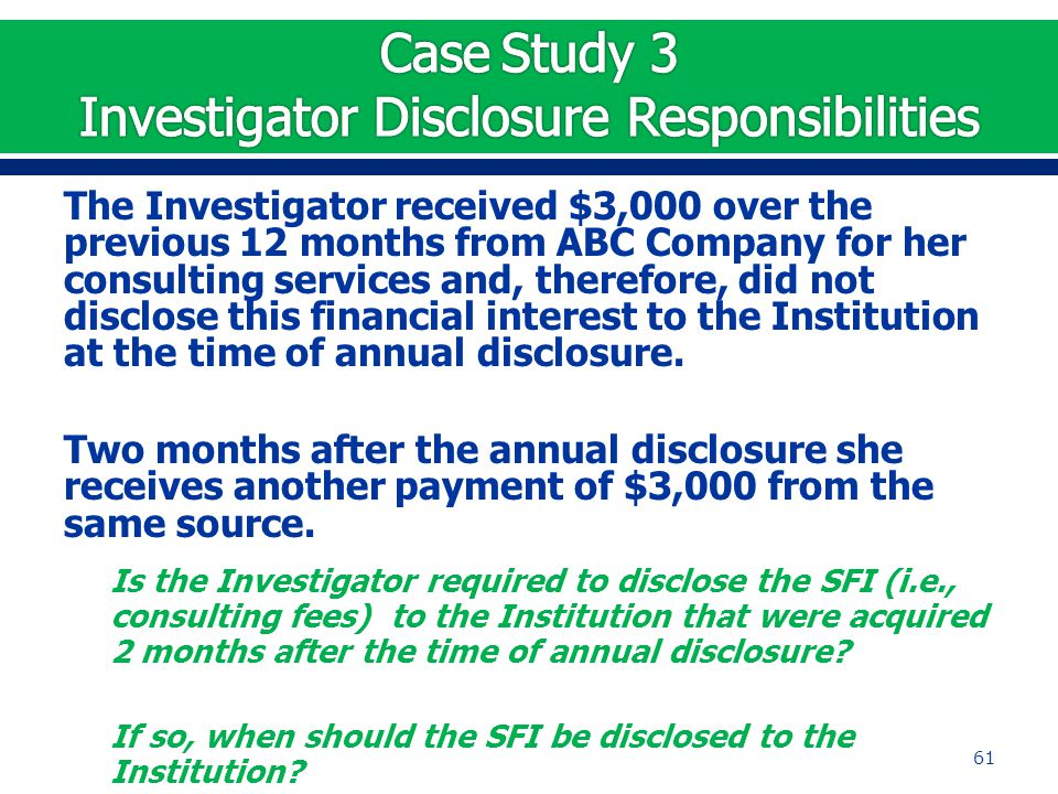 The Investigator received $3,000 over the previous 12 months from ABC Company for her consulting services and, therefore, did not disclose this financ