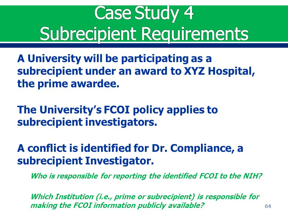 A University will be participating as a subrecipient under an award to XYZ Hospital, the prime awardee. The University's FCOI policy applies to subrec