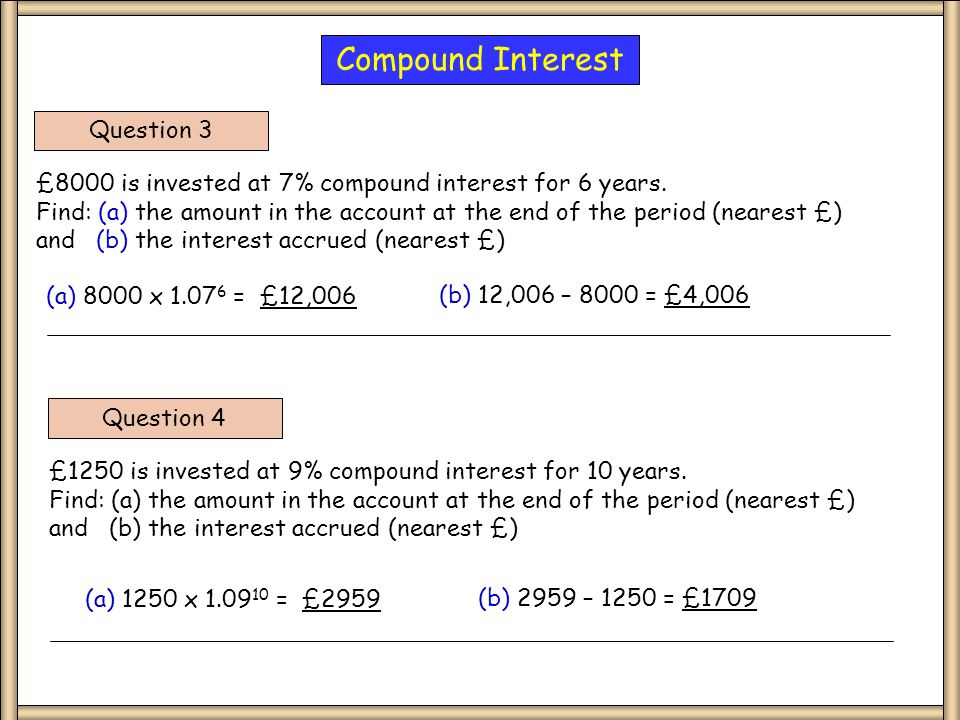 Question 3 £8000 is invested at 7% compound interest for 6 years.