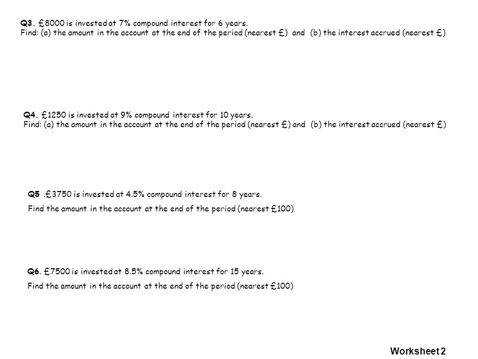 Q3. £8000 is invested at 7% compound interest for 6 years.