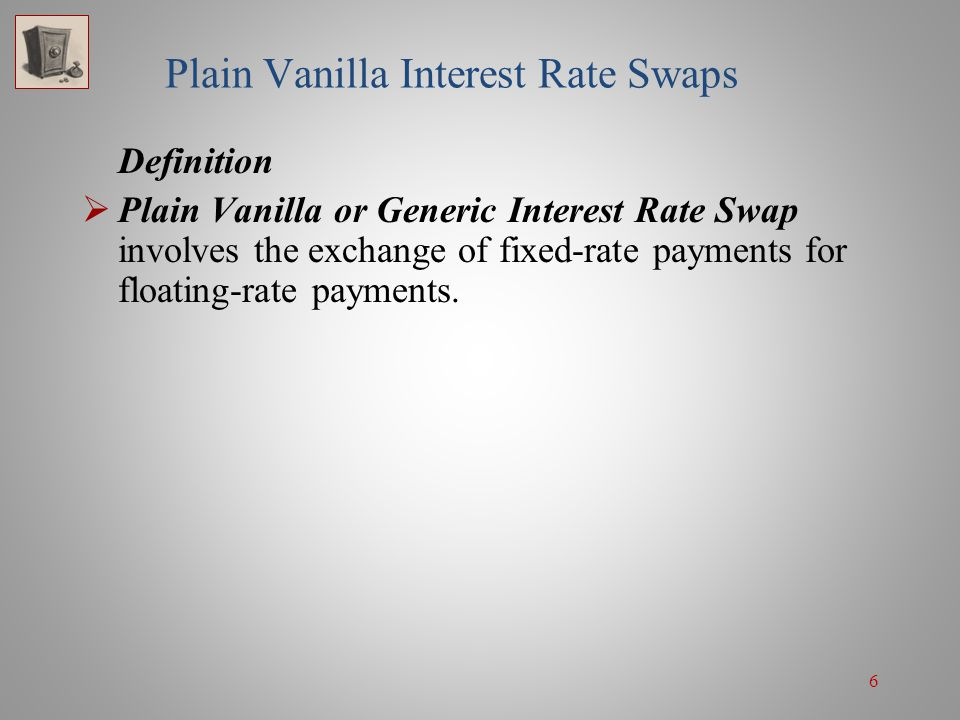 7 Plain Vanilla Interest Rate Swaps: Terms 1.Parties to a swap are called counterparties.