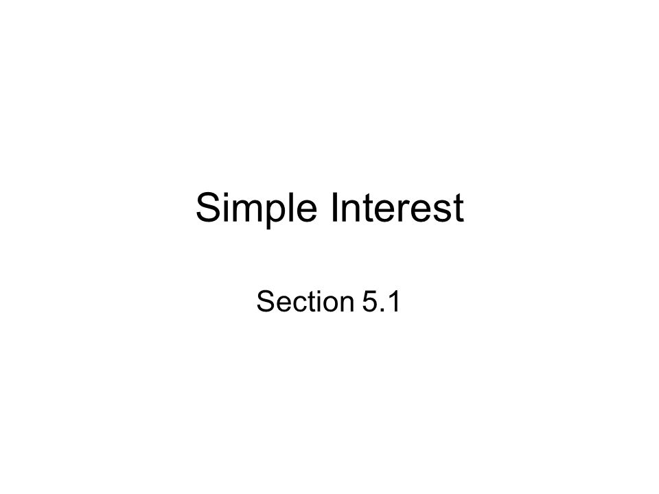 Simple Interest Section 5.1