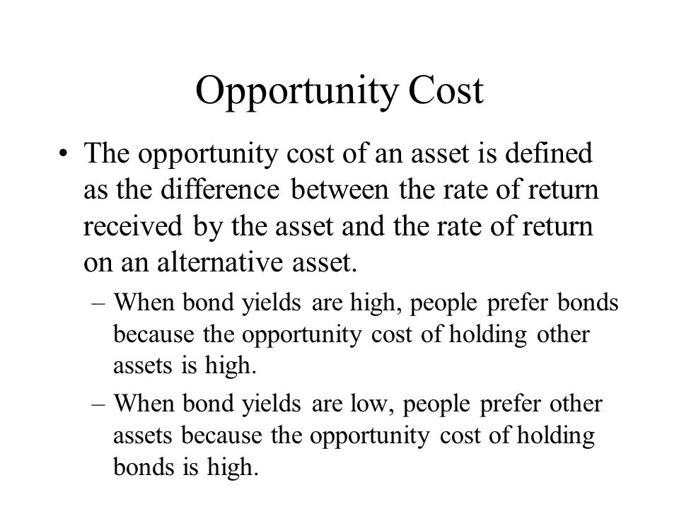 Opportunity Cost The opportunity cost of an asset is defined as the difference between the rate of return received by the asset and the rate of return
