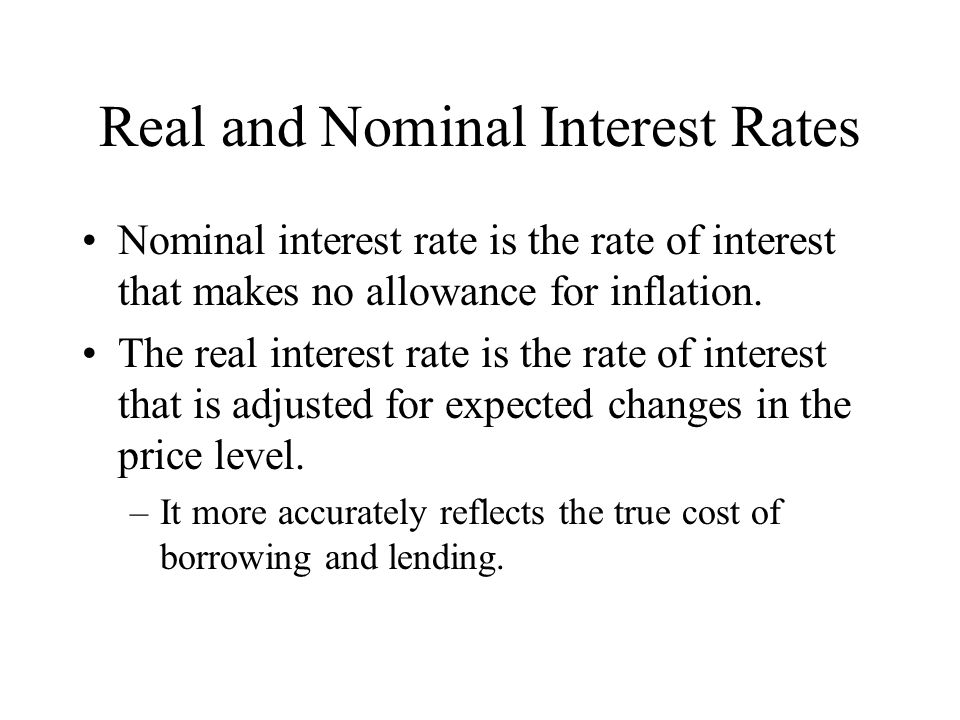 Real and Nominal Interest Rates Nominal interest rate is the rate of interest that makes no allowance for inflation. The real interest rate is the rat