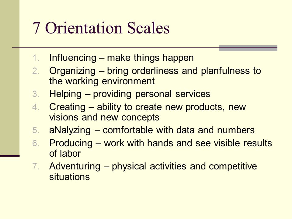 7 Orientation Scales 1. Influencing – make things happen 2.