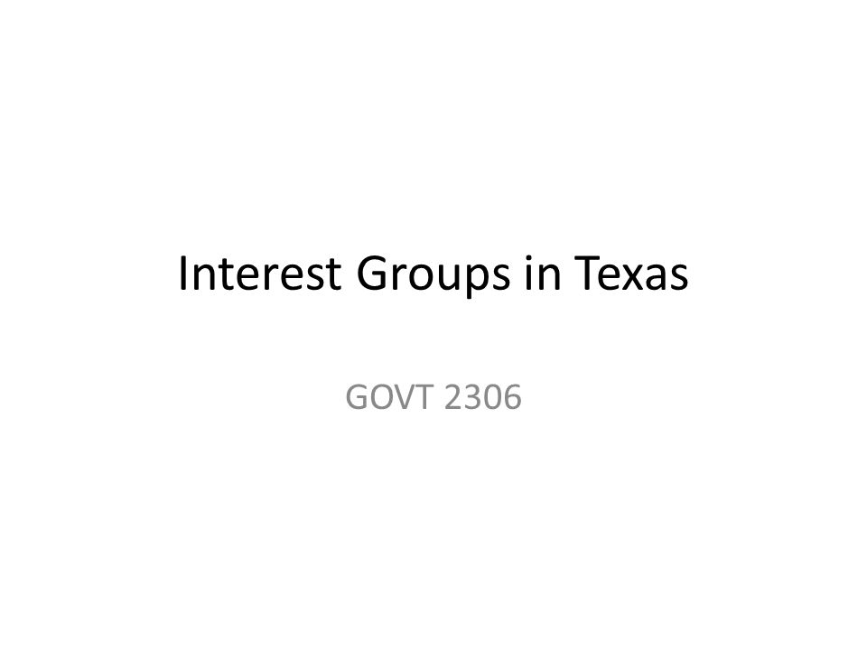 Interest Groups in Texas GOVT 2306