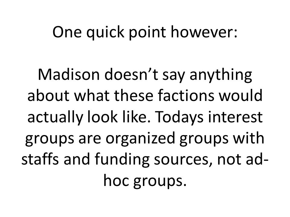 One quick point however: Madison doesn't say anything about what these factions would actually look like.