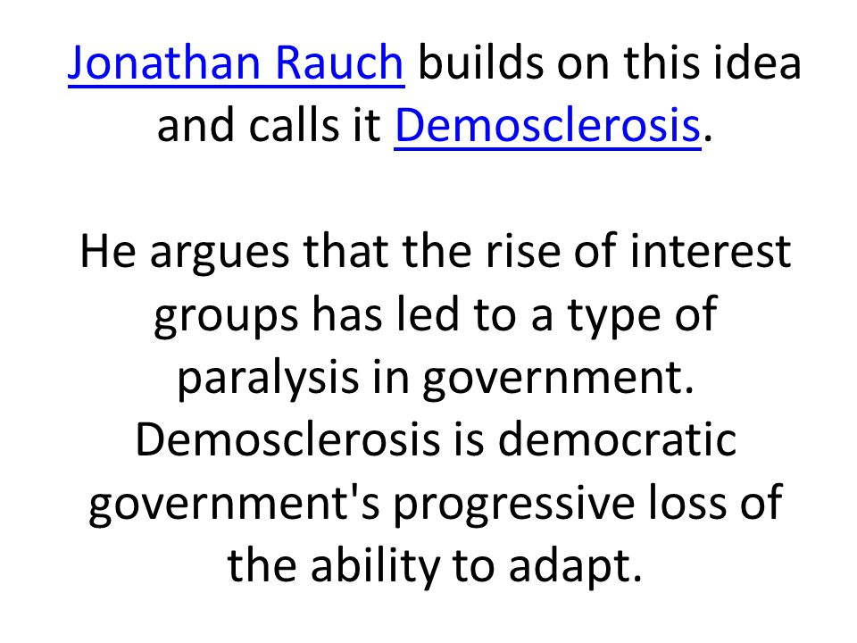 Jonathan RauchJonathan Rauch builds on this idea and calls it Demosclerosis.