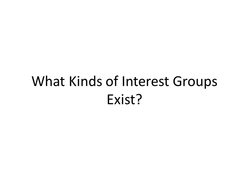 What Kinds of Interest Groups Exist?
