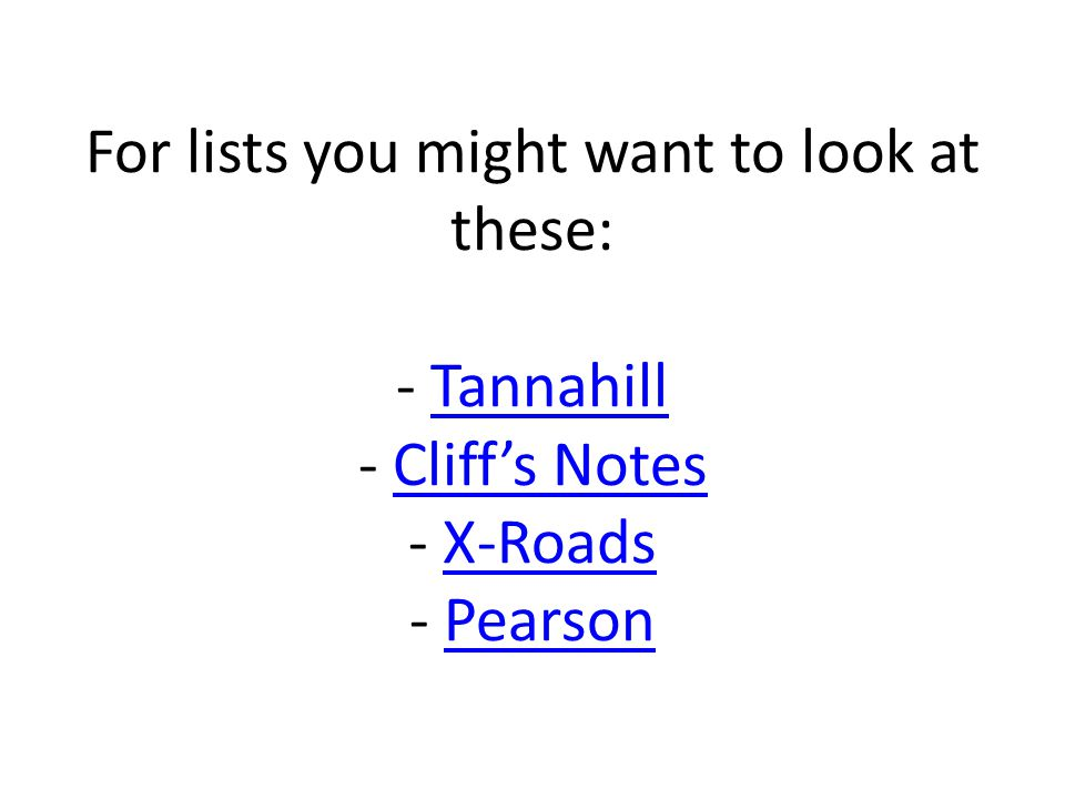 For lists you might want to look at these: - Tannahill - Cliff's Notes - X-Roads - PearsonTannahillCliff's NotesX-RoadsPearson