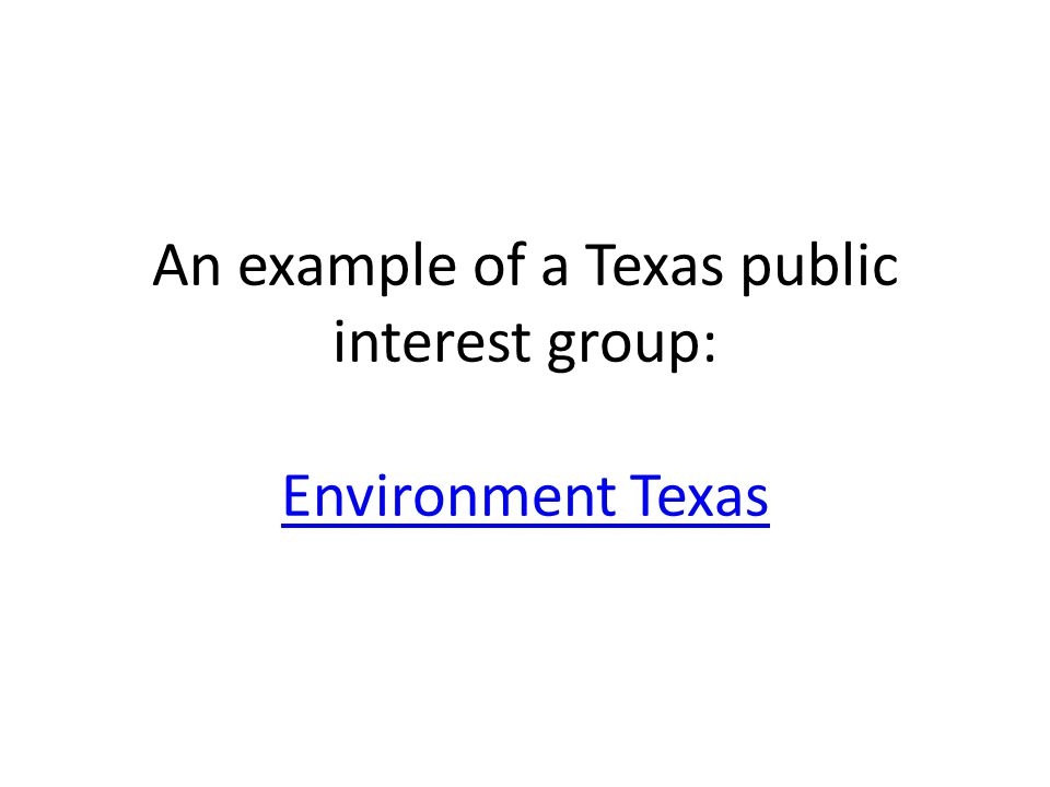 An example of a Texas public interest group: Environment Texas Environment Texas