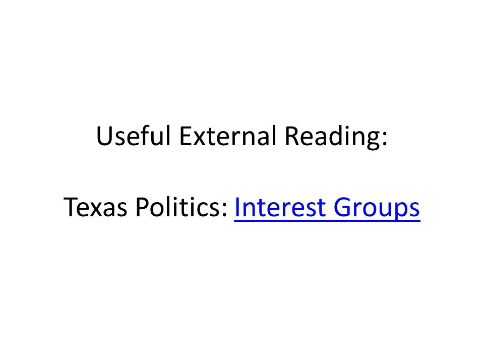 Useful External Reading: Texas Politics: Interest GroupsInterest Groups