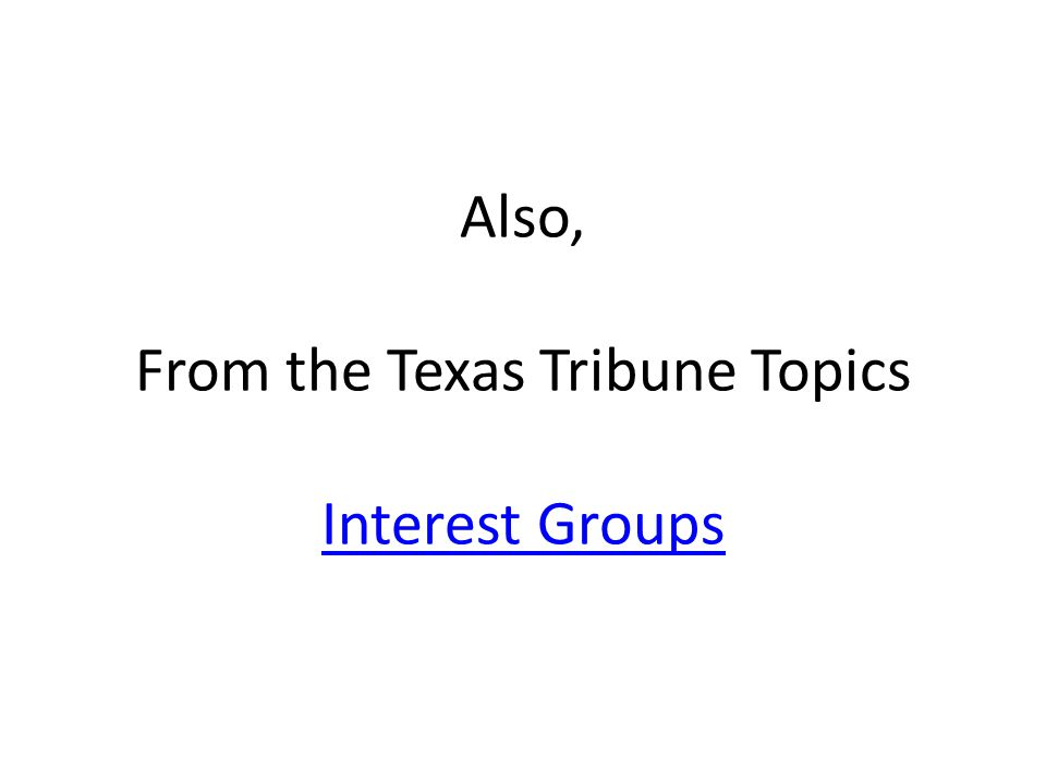 Also, From the Texas Tribune Topics Interest Groups Interest Groups