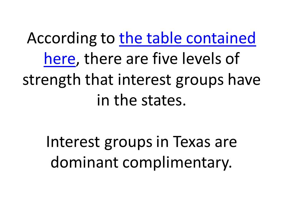 According to the table contained here, there are five levels of strength that interest groups have in the states.