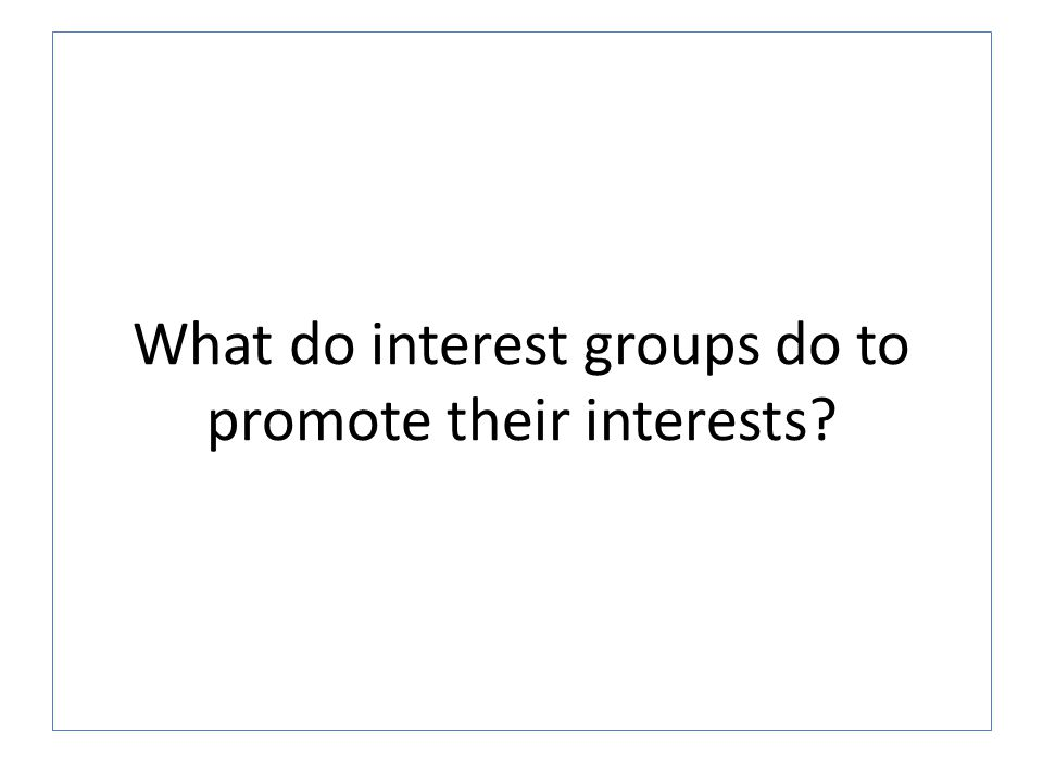 What do interest groups do to promote their interests?