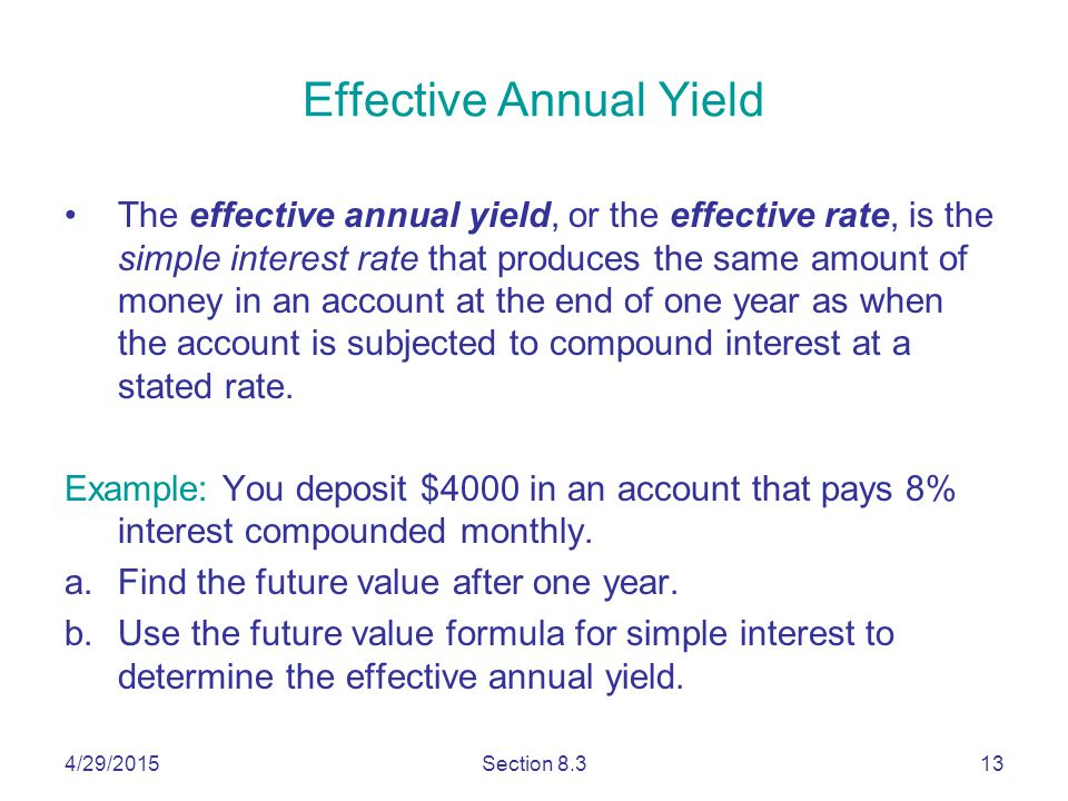 4/29/2015Section 8.313 Effective Annual Yield The effective annual yield, or the effective rate, is the simple interest rate that produces the same am