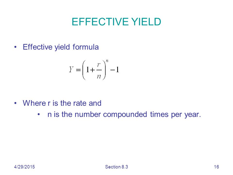 EFFECTIVE YIELD Effective yield formula Where r is the rate and n is the number compounded times per year.