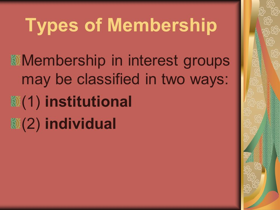 Types of Membership Membership in interest groups may be classified in two ways: (1) institutional (2) individual