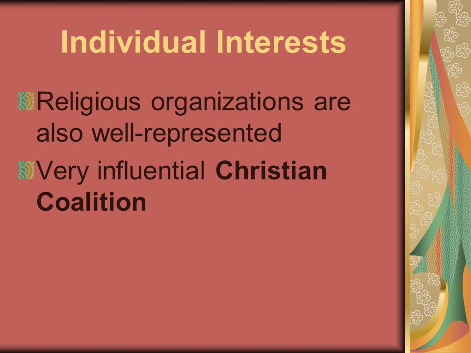 Individual Interests Religious organizations are also well-represented Very influential Christian Coalition