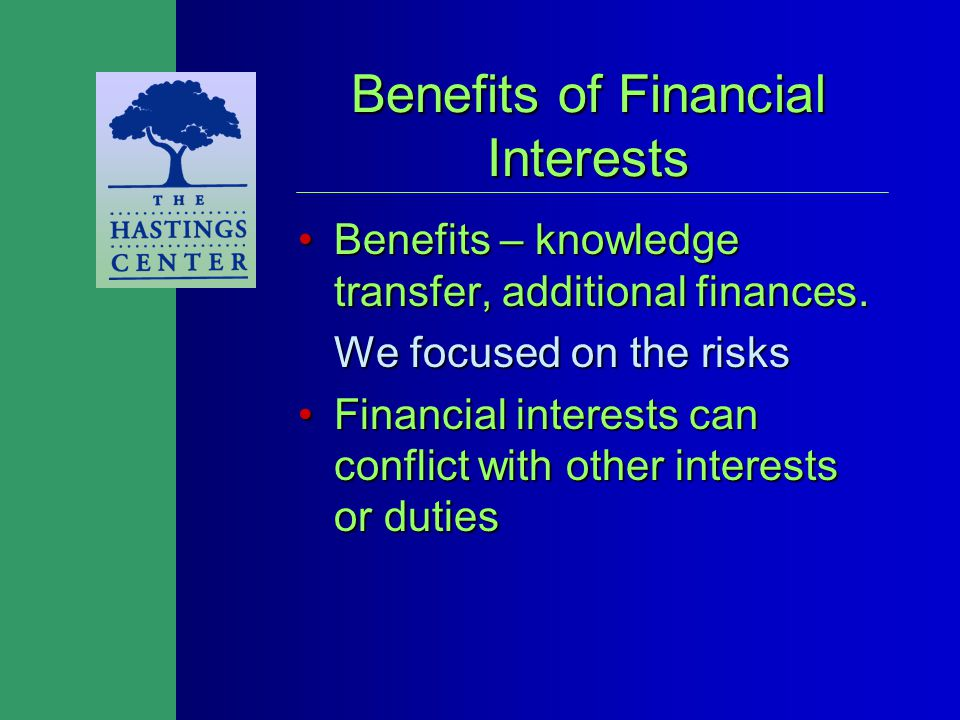 Benefits of Financial Interests Benefits – knowledge transfer, additional finances.Benefits – knowledge transfer, additional finances.