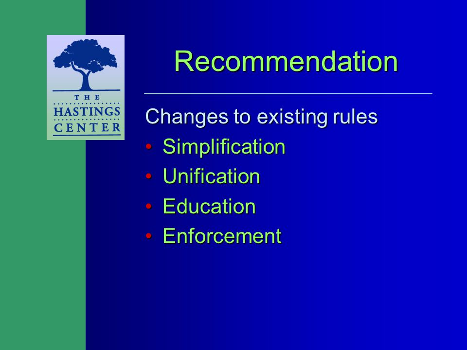 Recommendation Changes to existing rules SimplificationSimplification UnificationUnification EducationEducation EnforcementEnforcement