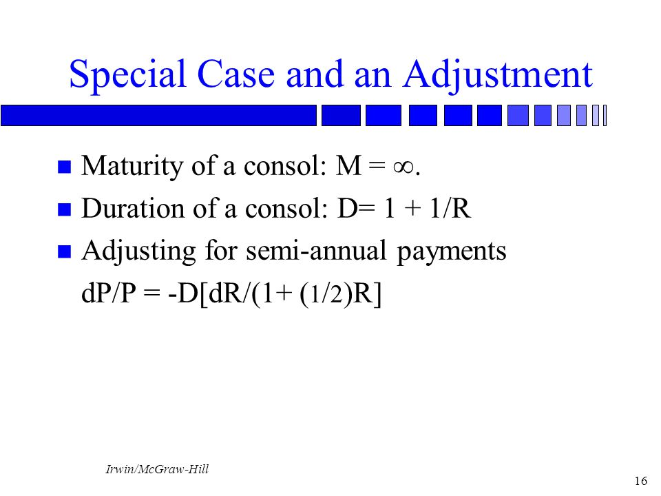 Irwin/McGraw-Hill 16 Special Case and an Adjustment n Maturity of a consol: M = .