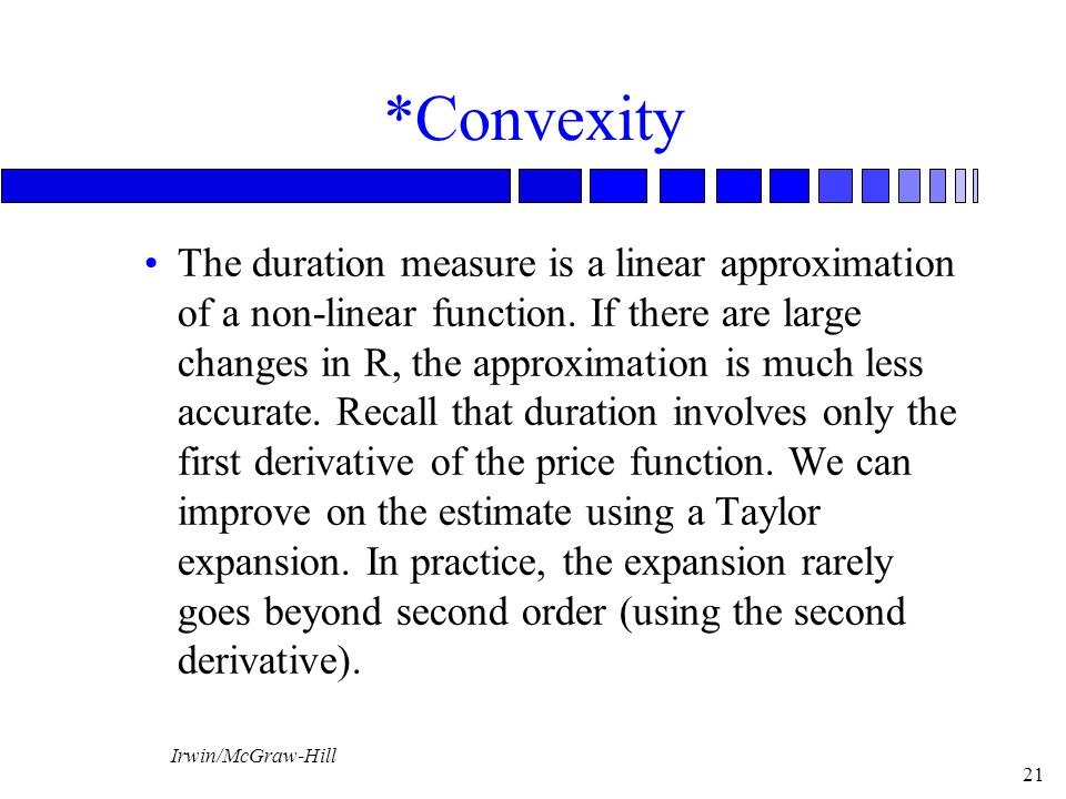 Irwin/McGraw-Hill 21 *Convexity The duration measure is a linear approximation of a non-linear function.