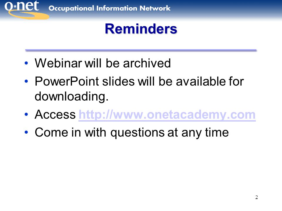 2 Reminders Webinar will be archived PowerPoint slides will be available for downloading. Access http://www.onetacademy.comhttp://www.onetacademy.com