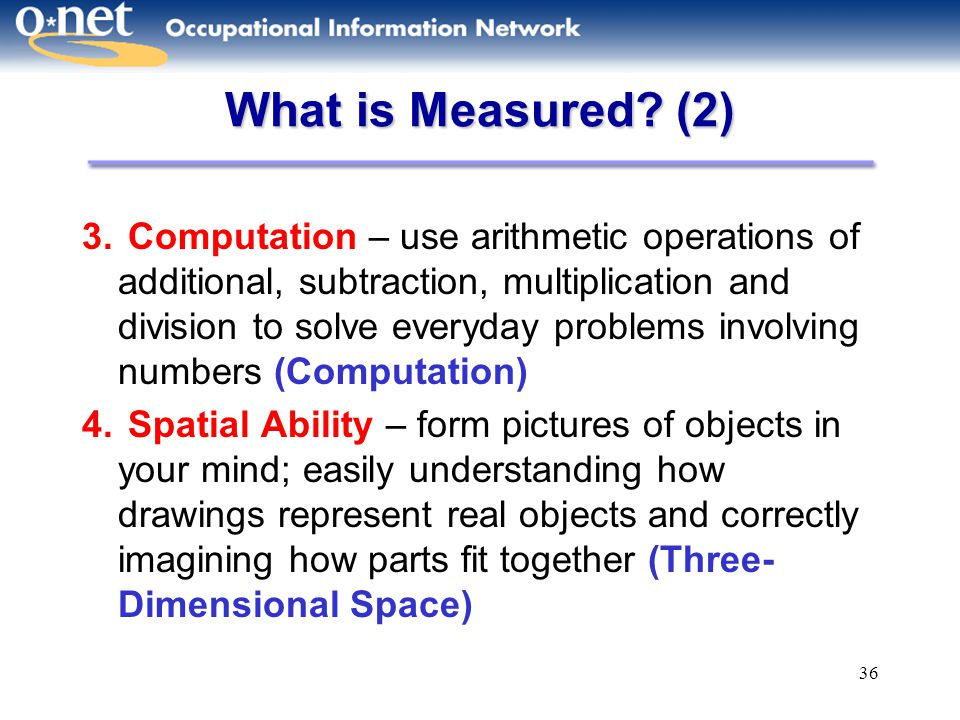36 What is Measured? (2) 3. Computation – use arithmetic operations of additional, subtraction, multiplication and division to solve everyday problems